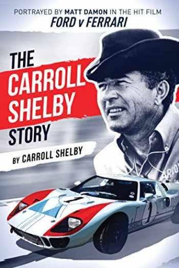 9781631682872-1631682873-The Carroll Shelby Story: Portrayed by Matt Damon in the Hit Film Ford v Ferrari