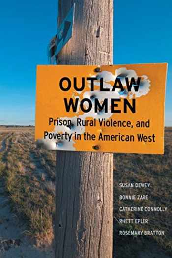 9781479887439-1479887439-Outlaw Women: Prison, Rural Violence, and Poverty on the New American West