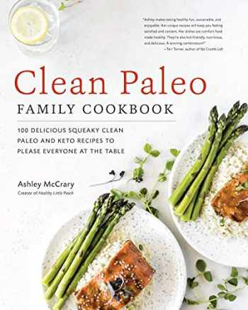 9781592339105-1592339107-Clean Paleo Family Cookbook: 100 Delicious Squeaky Clean Paleo and Keto Recipes to Please Everyone at the Table