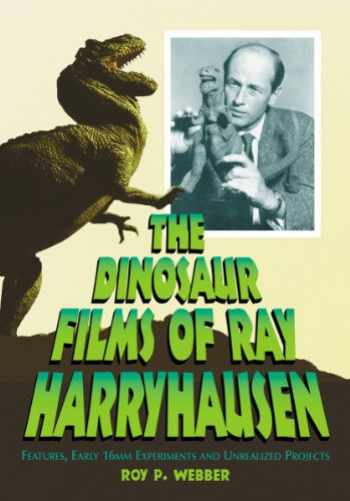 9780786469369-0786469366-The Dinosaur Films of Ray Harryhausen: Features, Early 16mm Experiments and Unrealized Projects