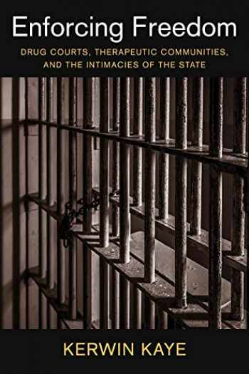 9780231172899-0231172893-Enforcing Freedom: Drug Courts, Therapeutic Communities, and the Intimacies of the State (Studies in Transgression)