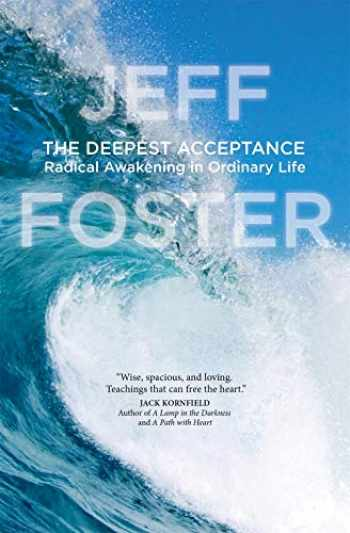 9781622038657-1622038657-The Deepest Acceptance: Radical Awakening in Ordinary Life