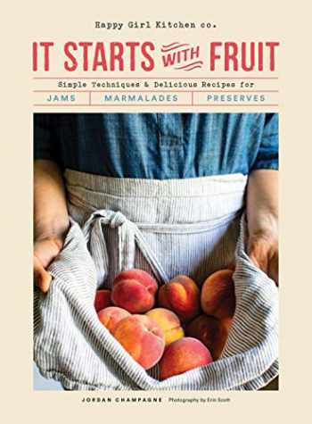 9781452173580-1452173583-It Starts with Fruit: Simple Techniques and Delicious Recipes for Jams, Marmalades, and Preserves (73 Easy Canning and Preserving Recipes, Beginners Guide to Making Jam)
