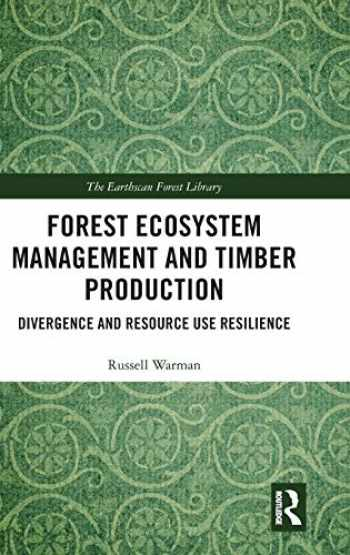 9781138599239-1138599239-Forest Ecosystem Management and Timber Production: Divergence and Resource Use Resilience (The Earthscan Forest Library)