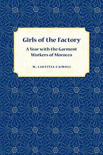 9780813044415-0813044413-Girls of the Factory: A Year with the Garment Workers of Morocco