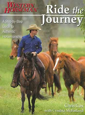 9780911647822-0911647821-Ride the Journey: A Step-By-Step Guide to Authentic Horsemanship (Western Horseman Books)