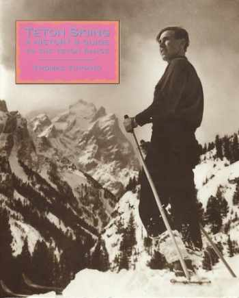 9780943972435-0943972434-Teton Skiing: A History and Guide to the Teton Range, Wyoming