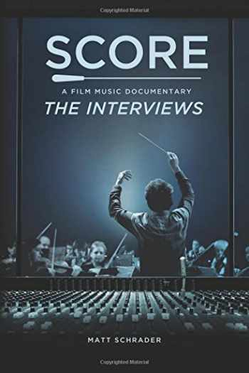 9780692827079-0692827072-SCORE: A Film Music Documentary — The Interviews