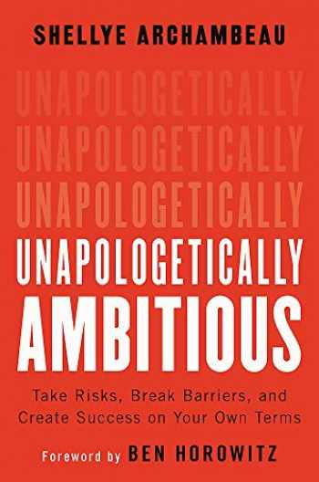 9781538702895-1538702894-Unapologetically Ambitious: Take Risks, Break Barriers, and Create Success on Your Own Terms