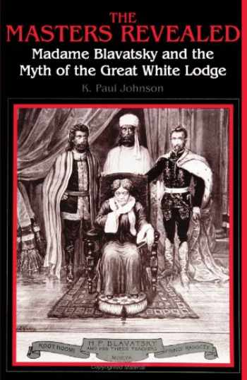 9780791420645-0791420647-The Masters Revealed: Madame Blavatsky and the Myth of the Great White Lodge