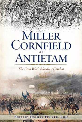 9781625858658-1625858655-Miller Cornfield at Antietam: The Civil War's Bloodiest Combat (Civil War Series)