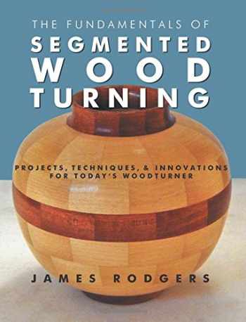 9781610352789-1610352785-The Fundamentals of Segmented Woodturning: Projects, Techniques & Innovations for Today's Woodturner