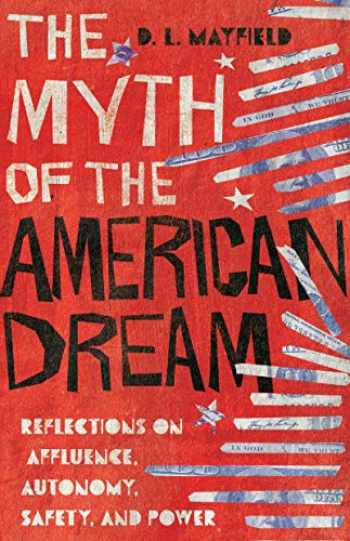 9780830845989-0830845984-The Myth of the American Dream: Reflections on Affluence, Autonomy, Safety, and Power