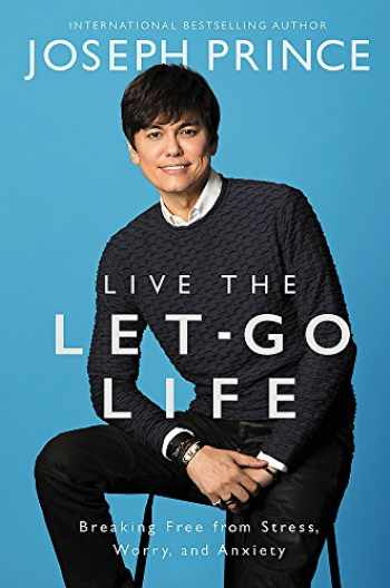 9781455561322-1455561320-Live the Let-Go Life: Breaking Free from Stress, Worry, and Anxiety
