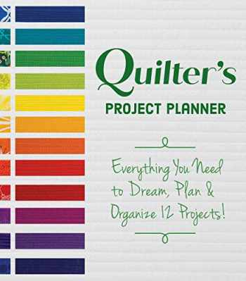 9781617459009-1617459003-Quilter's Project Planner: Everything You Need to Dream, Plan & Organize 12 Projects!