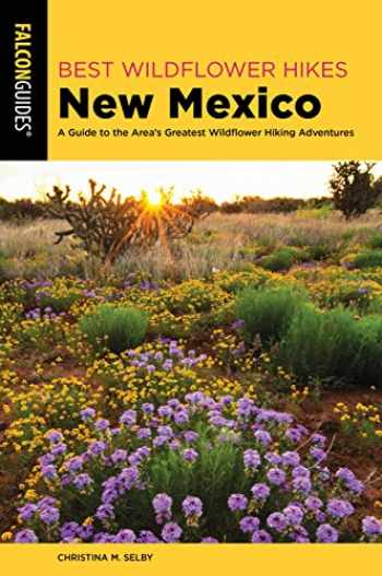 9781493039173-1493039172-Best Wildflower Hikes New Mexico: A Guide to the Area's Greatest Wildflower Hiking Adventures (Wildflower Series)
