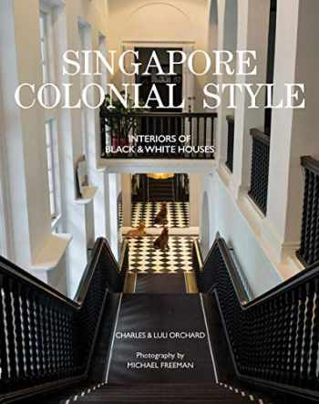 9781908337535-1908337532-Singapore Colonial Style: Interiors of Black & White Houses