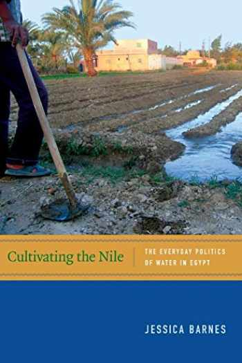 9780822357568-0822357569-Cultivating the Nile: The Everyday Politics of Water in Egypt (New Ecologies for the Twenty-First Century)