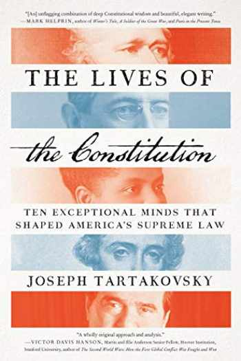 9781641770620-1641770627-The Lives of the Constitution: Ten Exceptional Minds that Shaped America's Supreme Law