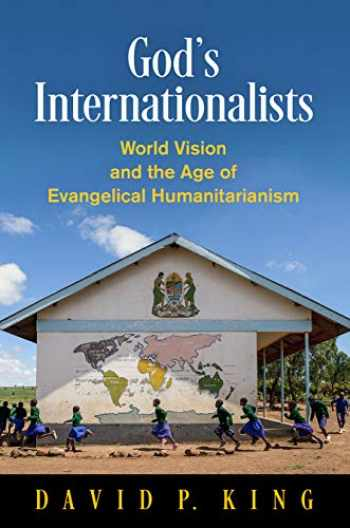 9780812250961-0812250966-God's Internationalists: World Vision and the Age of Evangelical Humanitarianism (Haney Foundation Series)