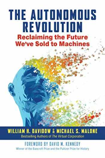 9781523087617-1523087617-The Autonomous Revolution: Reclaiming the Future We've Sold to Machines
