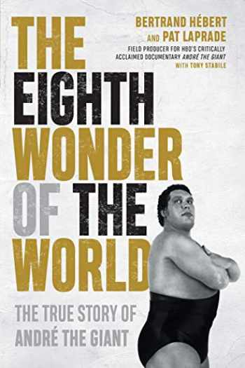 9781770414662-1770414665-The Eighth Wonder of the World: The True Story of André the Giant