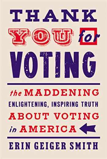 9780062934826-0062934821-Thank You for Voting: The Maddening, Enlightening, Inspiring Truth About Voting in America