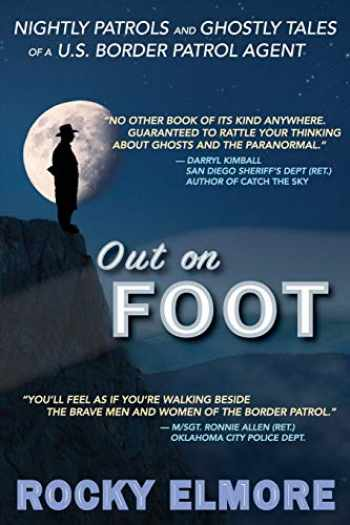 9780692488386-0692488383-Out on Foot: Nightly Patrols and Ghostly Tales of a U.S. Border Patrol Agent