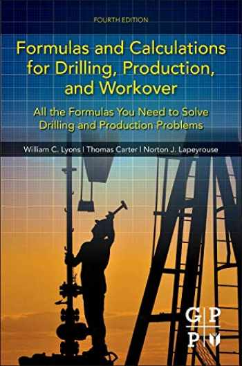9780128034170-0128034173-Formulas and Calculations for Drilling, Production, and Workover: All the Formulas You Need to Solve Drilling and Production Problems