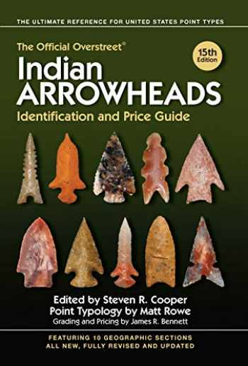 9781440248689-1440248680-The Official Overstreet Indian Arrowheads Identification and Price Guide (Official Overstreet Indian Arrowhead Identification and Price Guide)