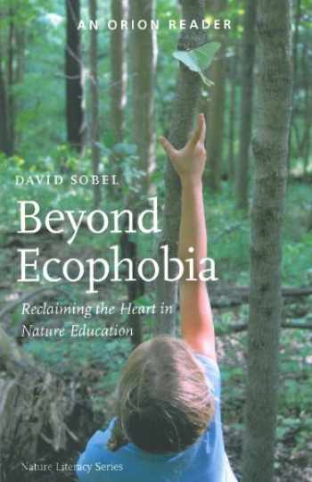 9781935713043-1935713043-Beyond Ecophobia: Reclaiming the Heart in Nature Education (Nature Literacy Series, Vol. 1)