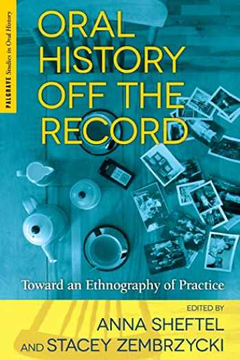 9781137339645-1137339640-Oral History Off the Record: Toward an Ethnography of Practice (Palgrave Studies in Oral History)