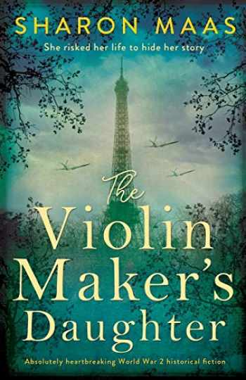 9781786819796-1786819791-The Violin Maker's Daughter: Absolutely heartbreaking World War 2 historical fiction