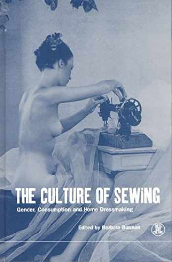 9781859732083-1859732089-The Culture of Sewing: Gender, Consumption and Home Dressmaking (Dress, Body, Culture)