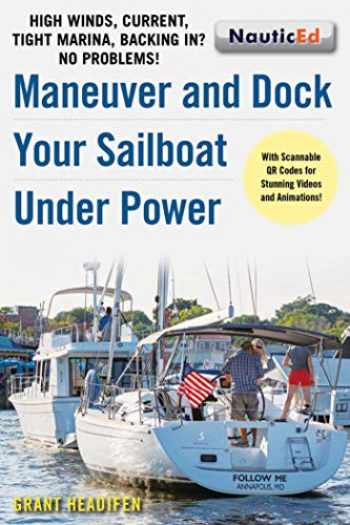 9781944824068-1944824065-Maneuver and Dock Your Sailboat Under Power: High Winds, Current, Tight Marina, Backing In? No Problems!