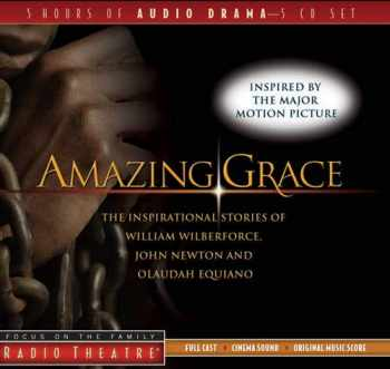 9781589973930-1589973933-Amazing Grace: The Inspirational Stories of William Wilberforce, John Newton, and Olaudah Equiano (Radio Theatre)