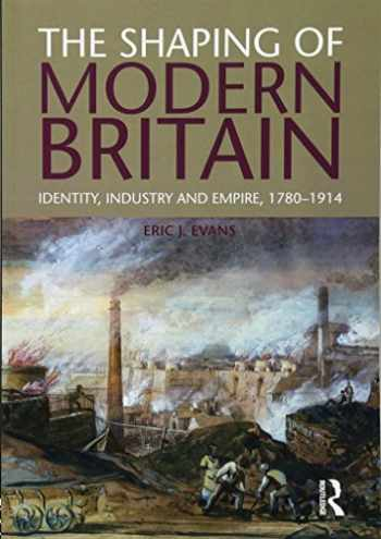 9781408225646-1408225646-The Shaping of Modern Britain: Identity, Industry and Empire 1780 - 1914