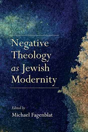 9780253024879-0253024870-Negative Theology as Jewish Modernity (New Jewish Philosophy and Thought)