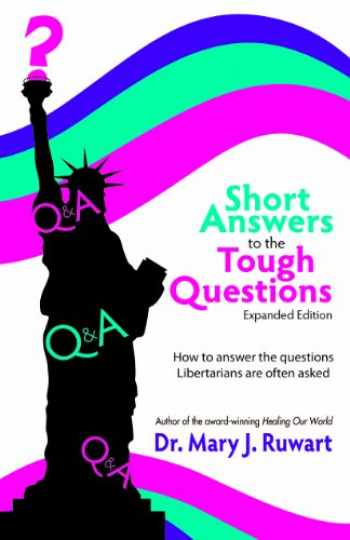 9780975432662-0975432664-Short Answers to the Tough Questions: How to Answer the Questions Libertarians Are Often Asked, Expa