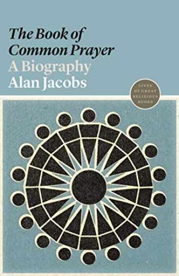 9780691191782-0691191786-The Book of Common Prayer: A Biography (Lives of Great Religious Books)