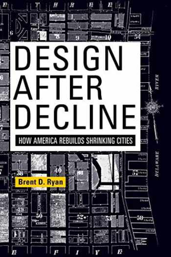 9780812223040-0812223047-Design After Decline: How America Rebuilds Shrinking Cities (The City in the Twenty-First Century)