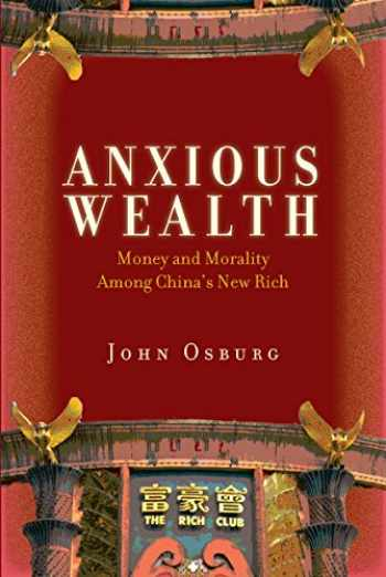 9780804783545-0804783543-Anxious Wealth: Money and Morality Among China's New Rich