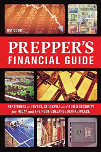 9781612434032-1612434037-The Prepper's Financial Guide: Strategies to Invest, Stockpile and Build Security for Today and the Post-Collapse Marketplace