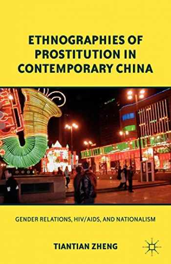 9780230340992-0230340997-Ethnographies of Prostitution in Contemporary China: Gender Relations, HIV/AIDS, and Nationalism