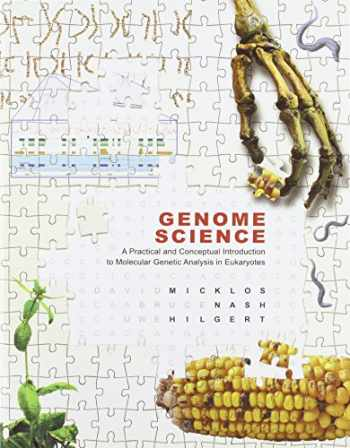 9781621821090-1621821099-Genome Science: A Practical and Conceptual Introduction to Molecular Genetic Analysis in Eukaryotes