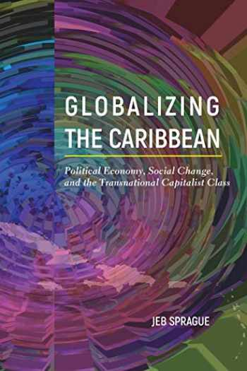 9781439916544-1439916543-Globalizing the Caribbean: Political Economy, Social Change, and the Transnational Capitalist Class