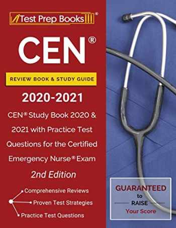 9781628457131-1628457139-CEN Review Book and Study Guide 2020-2021: CEN Study Book 2020 and 2021 with Practice Test Questions for the Certified Emergency Nurse Exam [2nd Edition]