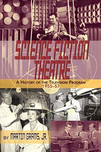 9781593936570-1593936575-SCIENCE FICTION THEATRE A HISTORY OF THE TELEVISION PROGRAM, 1955-57