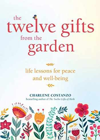 9781642503722-164250372X-The Twelve Gifts from the Garden: Life Lessons for Peace and Well-Being (Tropical Climate Gardening, Horticulture and Botany Essays)