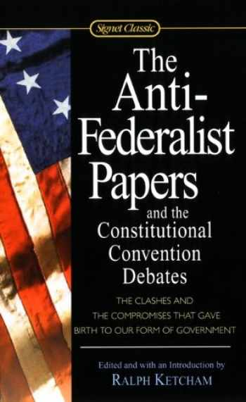9781417635306-1417635304-The Anti-Federalist Papers And The Constitutional Convention Debates (Turtleback School & Library Binding Edition) (Signet Classics)